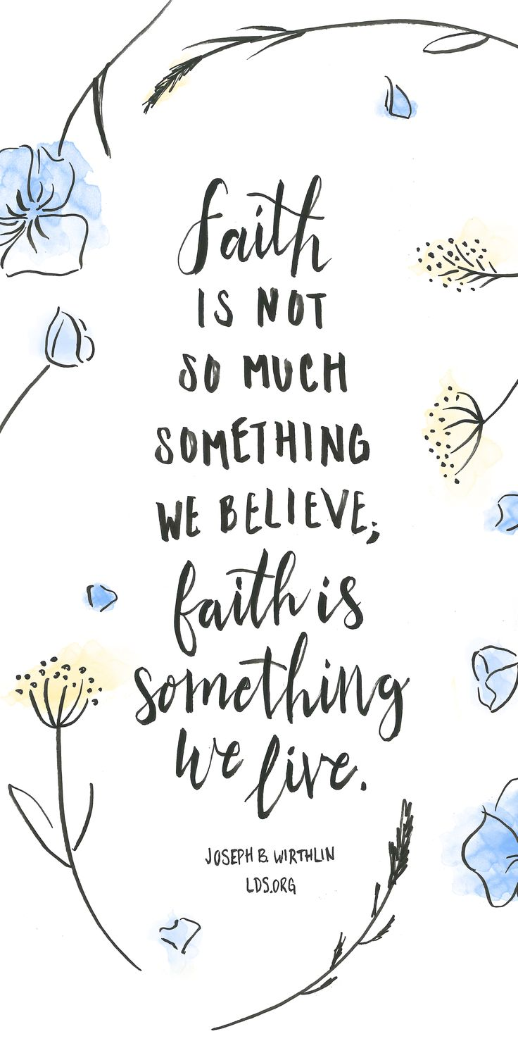 Faith is not so much something we believe; faith is something we live. —Joseph B. Wirthlin #LDS