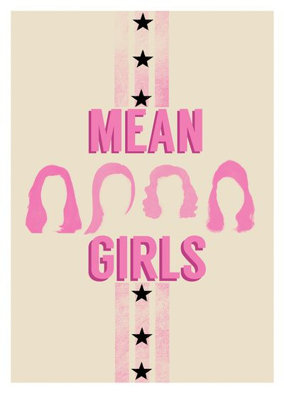 MEAN GIRLS Movie Posters by Sarah Kane. http://society6.com/MsSarahKane/prints?show=new