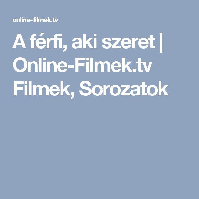 A férfi, aki szeret   Online-Filmek.tv Filmek, Sorozatok