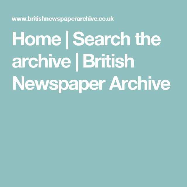 Home | Search the archive | British Newspaper Archive