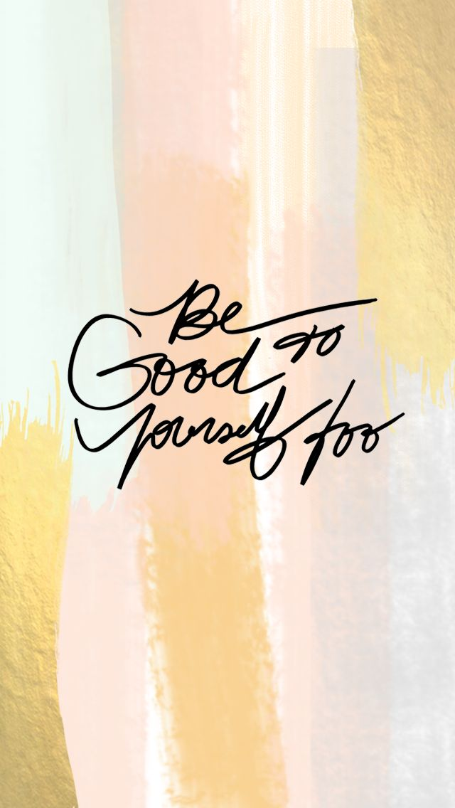 Be Good to Yourself Too | Free download, Free wallpaper background and inspirational reminder that it's okay to take care of yourself.