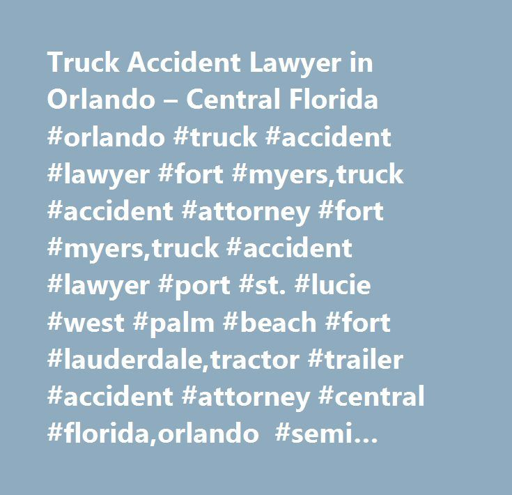 Truck Accident Lawyer in Orlando – Central Florida #orlando #truck #accident #lawyer #fort #myers,truck #accident #attorney #fort #myers,truck #accident #lawyer #port #st. #lucie #west #palm #beach #fort #lauderdale,tractor #trailer #accident #attorney #central #florida,orlando #semi #tractor #trailer #accident #lawyer,truck #accident #lawyer #orlando #central #florida,truck #accident #attorney #orlando,truck #accident #lawyer #central #florida,orlando #truck #accident #lawyer,orlando #truck…
