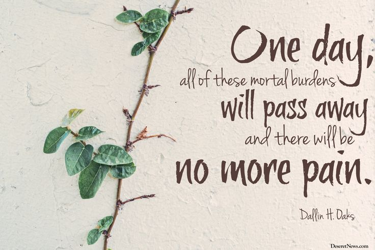 "Elder Dallin H. Oaks: ""One day all of these mortal burdens will pass away and there will be no more pain."" #ldsconf #lds #quotes:"