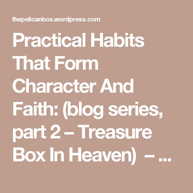 Practical Habits That Form Character And Faith: (blog series, part 2 – Treasure Box In Heaven)  – Pelican Box
