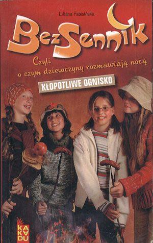 Kłopotliwe ognisko. Bezsennik czyli o czym dziewczyny rozmawiają nocą, Liliana Fabisińska, Kakadu, b. r. wyd., http://www.antykwariat.nepo.pl/klopotliwe-ognisko-bezsennik-czyli-o-czym-dziewczyny-rozmawiaja-noca-liliana-fabisinska-p-13923.html