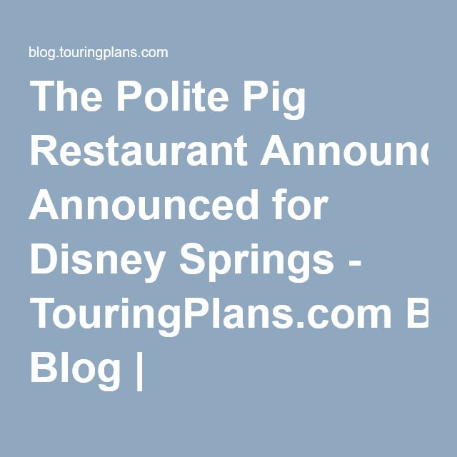 The Polite Pig Restaurant Announced for Disney Springs - TouringPlans.com Blog | TouringPlans.com Blog