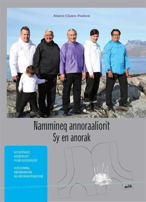 Sybog med vejledning af Maren Clasen Poulsen Nu kan man selv sy en klassisk grønlandsk anorak til sin mand, sin søn, sin fætter – eller simpelthen til sig selv! God fornøjelse!