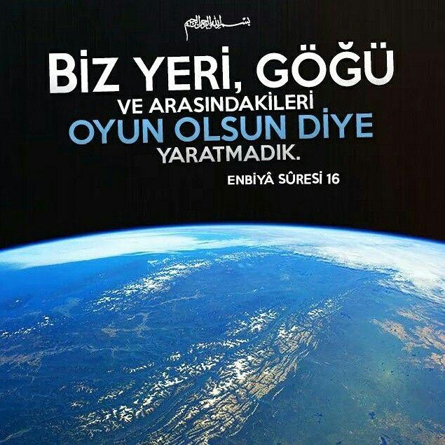 Bismillahirrahmanirrahim Biz yeri, göğü ve arasındakileri oyun olsun diye yaratmadık.   | Enbiyâ Sûresi 16  #yer #gök #oyun #yaratılış #ayet #iman #dünya #islam #müslüman #ilmisuffa