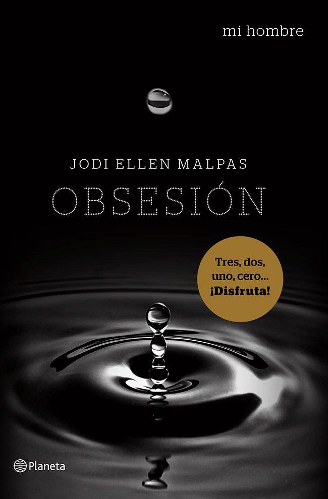 """2. """"Mi hombre. Obsesión"""", Jodi Ellen Malpas. Ava y Jesse se conocieron en Seducción, el primer volumen de la trilogía Mi hombre. Su aventura continúa... He visto cómo lo miran todas. Lo desean, harán lo que sea por conseguirlo. La respiración se me acelera y siento que no podré aguantar mucho más. Estoy perdiendo el control, y esto empieza a asustarme. Estoy histérica, avergonzada, muerta de celos. Y muy, muy excitada."""