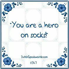Je bent een held op sokken!