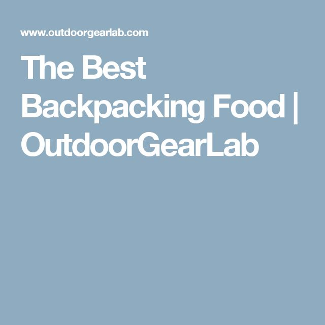 The Best Backpacking Food | OutdoorGearLab