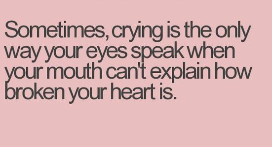 True Actions Speak Your Heart: Sometimes Crying Is The Only Way Your Eyes Speak When Your