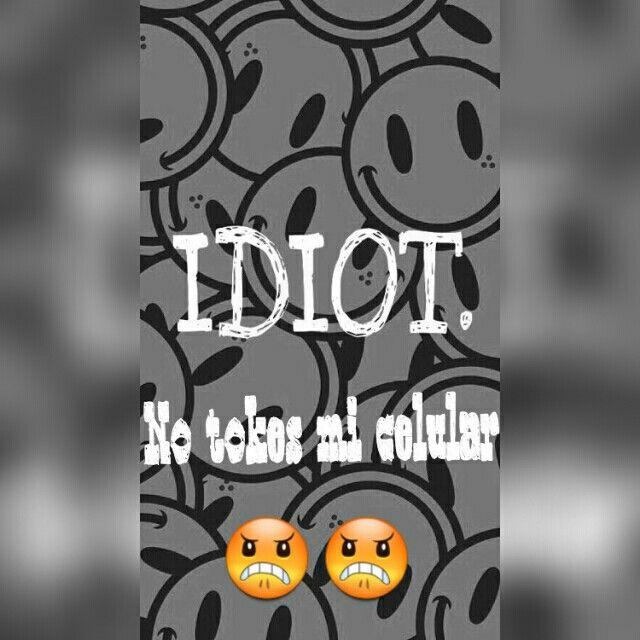 Idiota ! 😒