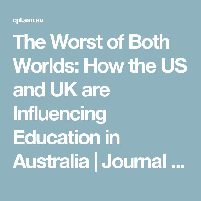 The Worst of Both Worlds: How the US and UK are Influencing Education in Australia   Journal of Professional Learning