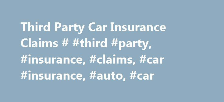 Third Party Car Insurance Claims # #third #party, #insurance, #claims, #car #insurance, #auto, #car http://turkey.nef2.com/third-party-car-insurance-claims-third-party-insurance-claims-car-insurance-auto-car/  # Third Party Car Insurance Claims What Is a Third Party Claim? Any time you file a car insurance claim against someone else's insurance policy. you are filing a third party claim. When would that happen? Here are a few examples: You were a passenger in a car when it was involved in an…