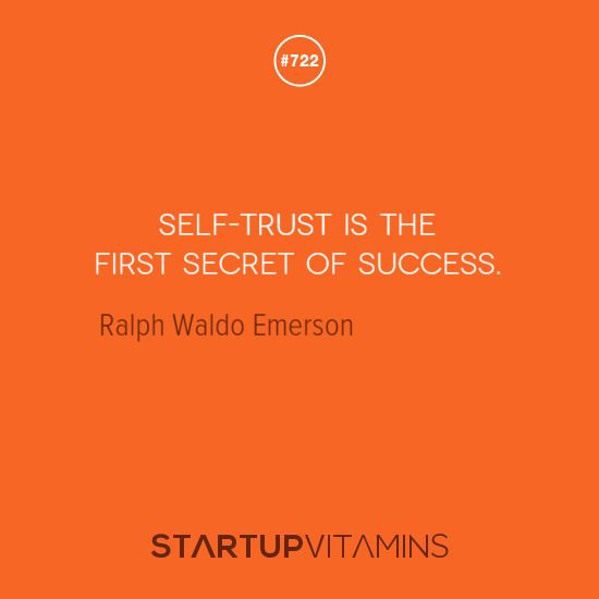 """Self-trust is the first secret to success"" - Ralph Waldo Emerson"