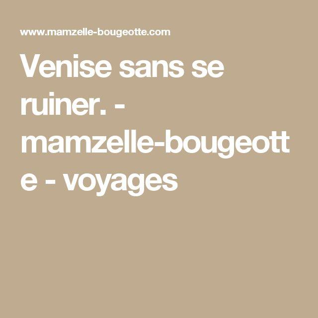 Venise sans se ruiner. - mamzelle-bougeotte - voyages