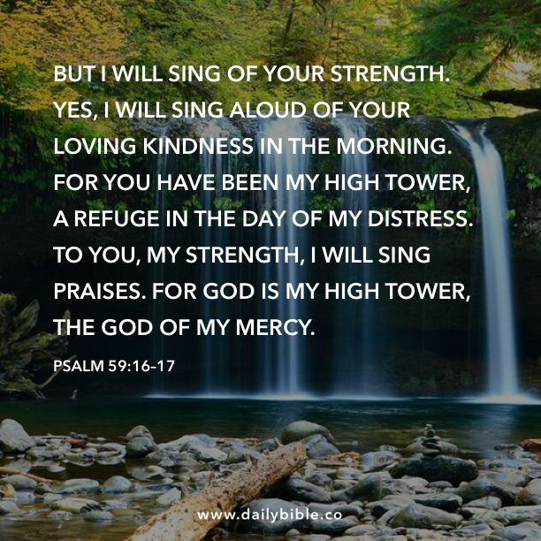 Psalm 59:16–17 But I Will Sing Of Your Strength. Yes, I
