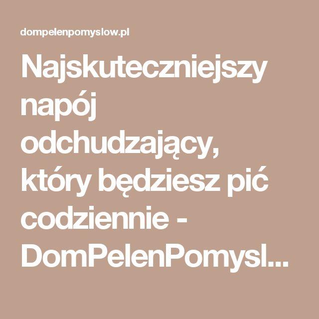 Najskuteczniejszy napój odchudzający, który będziesz pić codziennie - DomPelenPomyslow.pl