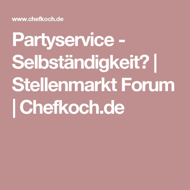 Partyservice - Selbständigkeit?   Stellenmarkt Forum   Chefkoch.de