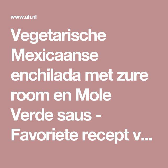 Vegetarische Mexicaanse enchilada met zure room en Mole Verde saus - Favoriete recept van - Daphne Andriesse - Albert Heijn