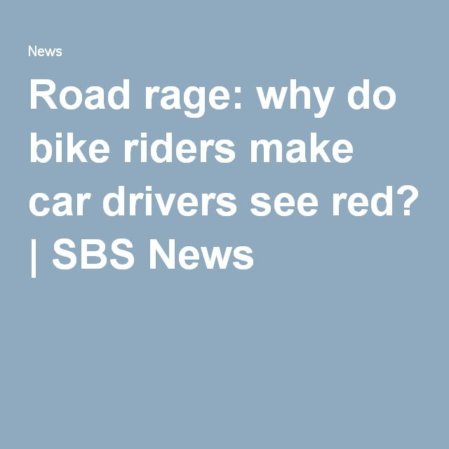 Road rage: why do bike riders make car drivers see red? | SBS News