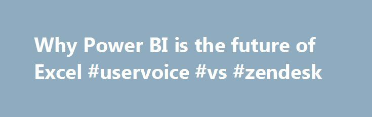 Why Power BI is the future of Excel #uservoice #vs #zendesk http://sierra-leone.remmont.com/why-power-bi-is-the-future-of-excel-uservoice-vs-zendesk/  # Why Power BI is the future of Excel In recent years, some of the most significant improvements to Microsoft Excel haven't been part of the familiar spreadsheet software directly. Instead, the new analysis and visualization tools that turn Excel into a hugely business intelligence (BI) platform arrived as add-ons –available only if you have a…
