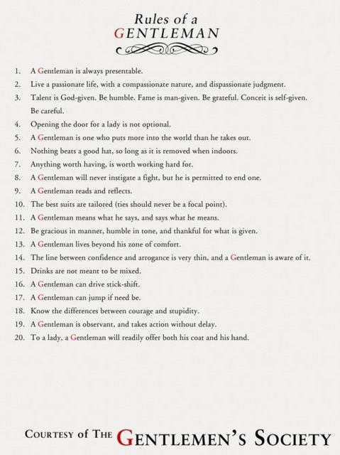 Rules of a Gentleman, feel free to copy and forward on to any men that need to be taught How to be a Gentleman