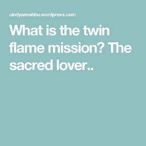 What is the twin flame mission? The sacred lover     Exotic