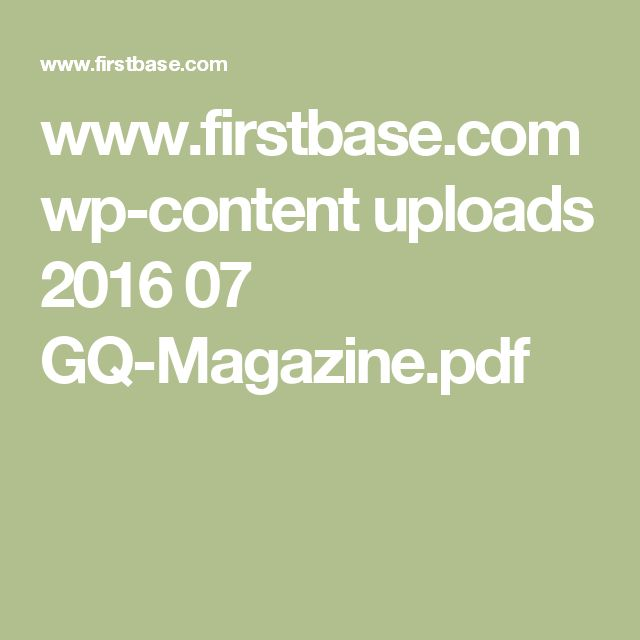 www.firstbase.com wp-content uploads 2016 07 GQ-Magazine.pdf