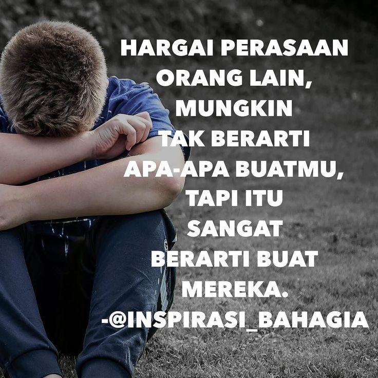 Hargai perasaan orang lain mungkin tak berarti apa-apa buatmu tapi itu sangat berarti buat mereka. #perasaan #hati #bahagia #inspirasi_bahagia