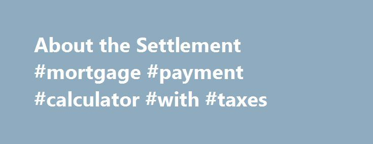 About the Settlement #mortgage #payment #calculator #with #taxes http://mortgages.remmont.com/about-the-settlement-mortgage-payment-calculator-with-taxes/  #federal mortgage relief # About the Settlement In February 2012, 49 state attorneys general, the District of Columbia and the federal government announced a historic joint state-federal settlement with the country's five largest mortgage servicers: This bipartisan settlement has provided … Continue reading →