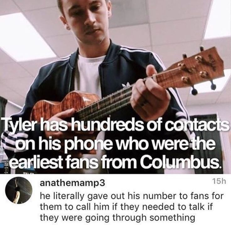 Tyler gave out his number to help people he didn't even know. That's... there's no words for that. He and Josh both are genuinely good people, they genuinely want to help others. That's why I don't understand the people who think they're gonna let fame change them. They aren't the type of people that happens to.