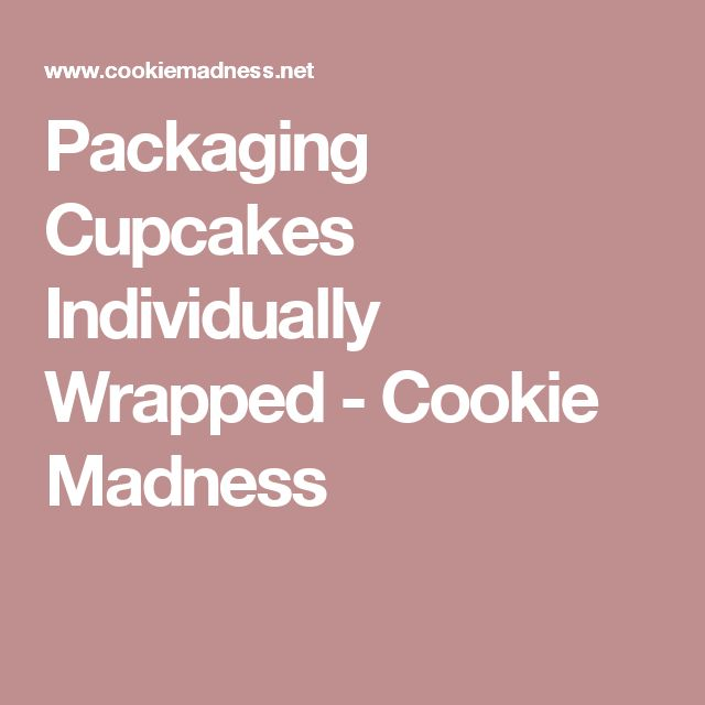 Packaging Cupcakes Individually Wrapped - Cookie Madness