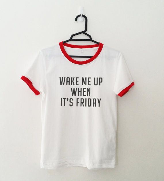 wake me up when it's friday • Sweatshirt • Clothes Casual Outift for • teens • movies • girls • women •. summer • fall • spring • winter • outfit ideas • hipster • dates • school • parties • Tumblr Teen Fashion Print Tee Shirt