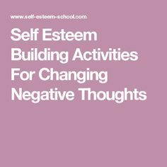 Self Esteem Building Activities For Changing Negative Thoughts                                                                                                                                                                                 More