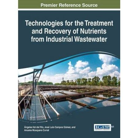 Technologies for the treatment and recovery of nutrients from industrial wastewater/ Angeles Val del Rio, Jose Luis Campos Gómez, Anuska Mosquera Corral