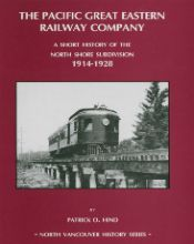 The Pacific Great Eastern Railway Company: A Short History of the North Shore Subdivision 1914-1928 by Patrick O. Hind (ca. 1999, North Vancouver Museum & Archives, $13.95). Learn why a short-lived B.C. railway, the Pacific Great Eastern Railway, was significant, but neither 'Great' nor 'Eastern'.