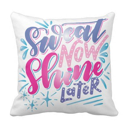 Sweat Now Shine Later Typography Throw Pillow - decor gifts diy home & living cyo giftidea