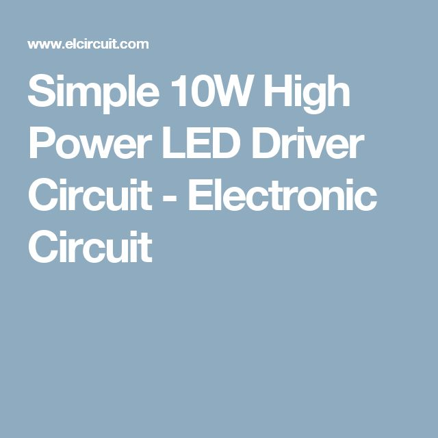 Simple 10W High Power LED Driver Circuit - Electronic Circuit