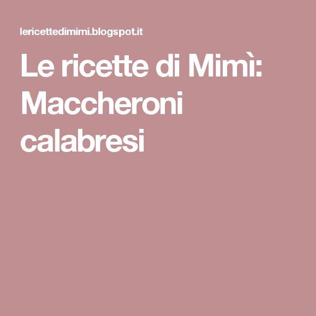 Le ricette di Mimì: Maccheroni calabresi