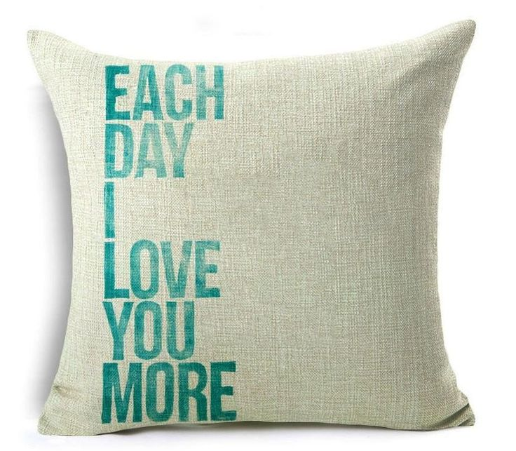 EACH DAY I LOVE YOU MORE LUXURIOUS MOTIVATIONAL INSPIRATIONAL Wooven Cushion/Pillow Cover 18 x 18