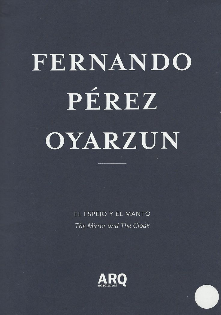 El espejo y el manto : ajuste y desajuste en el cuerpo arquitectónico = The mirror and the cloak : adjustment and maladjustment in the architectural body ; Orthodoxia, heterodoxia = Orthodoxy, heterodoxy / Fernando Pérez Oyarzún (Santiago : ARQ ediciones, 2014) / NA 865 P45