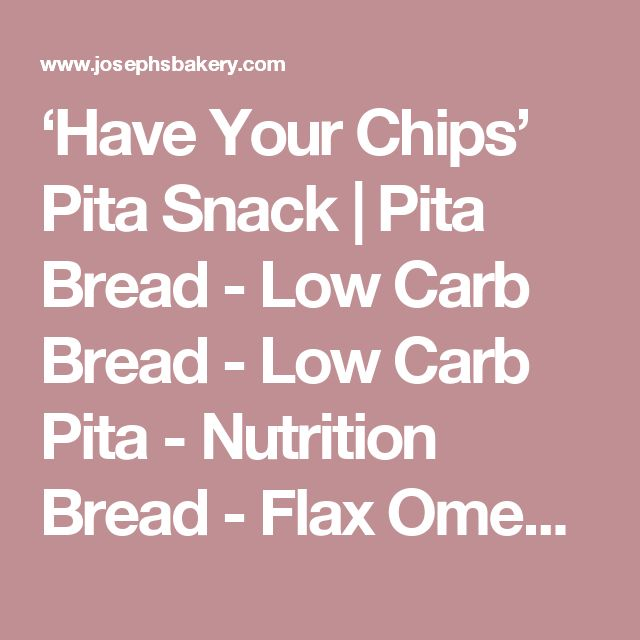 'Have Your Chips' Pita Snack | Pita Bread - Low Carb Bread - Low Carb Pita - Nutrition Bread - Flax Omega 3 Pita Bread | Joseph's Bakery