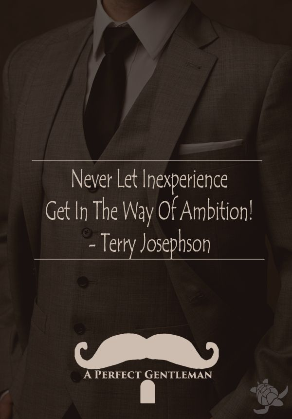 Never Let Inexperience Get In The Way Of Ambition! - Terry Josephson http://www.wfpblogs.com/2017/02/terry-josephson-quote/
