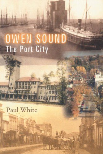 Owen Sound: The Port City by Paul White  The beginning of Owen Sound can be traced to the 1840 historical meeting, in a small forest clearing. Owen Sound: The Port City begins with the Native Peoples of the area and moves through pioneer settlement to the creation of a city in this more northerly area of central Ontario. The influence of Georgian Bay and the beginning of marine... Read more -http://amzn.to/1tcDB5c