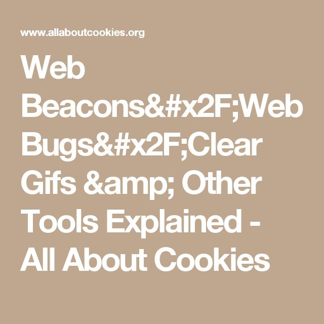 Web Beacons/Web Bugs/Clear Gifs & Other Tools Explained - All About Cookies