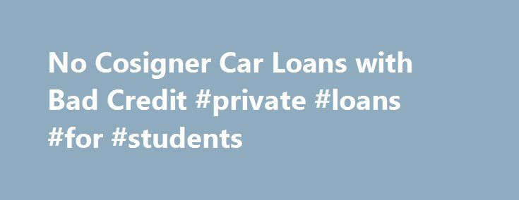 No Cosigner Car Loans with Bad Credit #private #loans #for #students http://loan.remmont.com/no-cosigner-car-loans-with-bad-credit-private-loans-for-students/  #no credit check car loans # Owning a beautiful and luxurious car is every hearts dream. But bad credit or no cosigner holds back to avail the car. With Rapid Car Loans, its not a matter of issue as you can easily get a car loan without a cosigner. We can offer you easy car…The post No Cosigner Car Loans with Bad Credit #private…