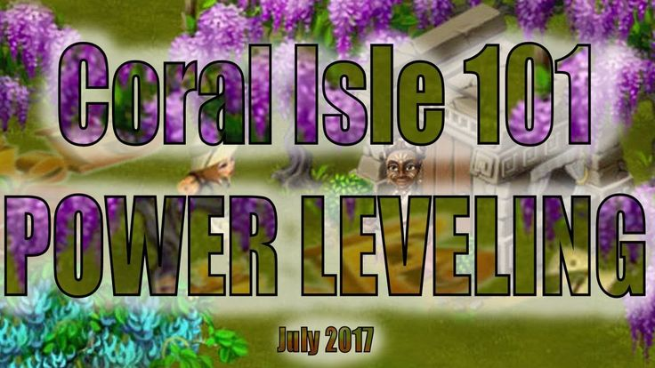Coral Isle 101 presents Power Leveling Tips