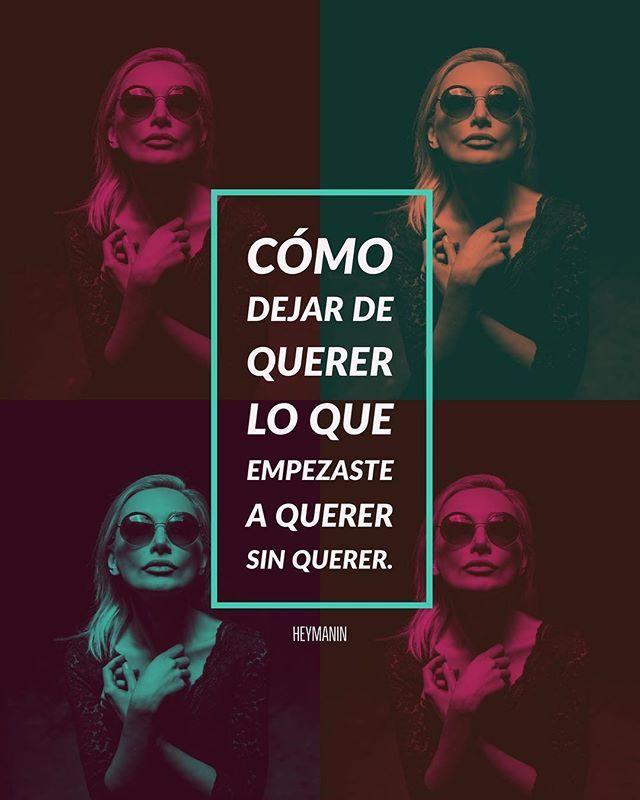 Cómo dejar de querer lo que empezaste a querer sin querer. - @heymanin . . . #HeyManin #Sabado #frases #republicadominicana #santodomingo #rd #f4follow #hashtag #querer #sinquerer